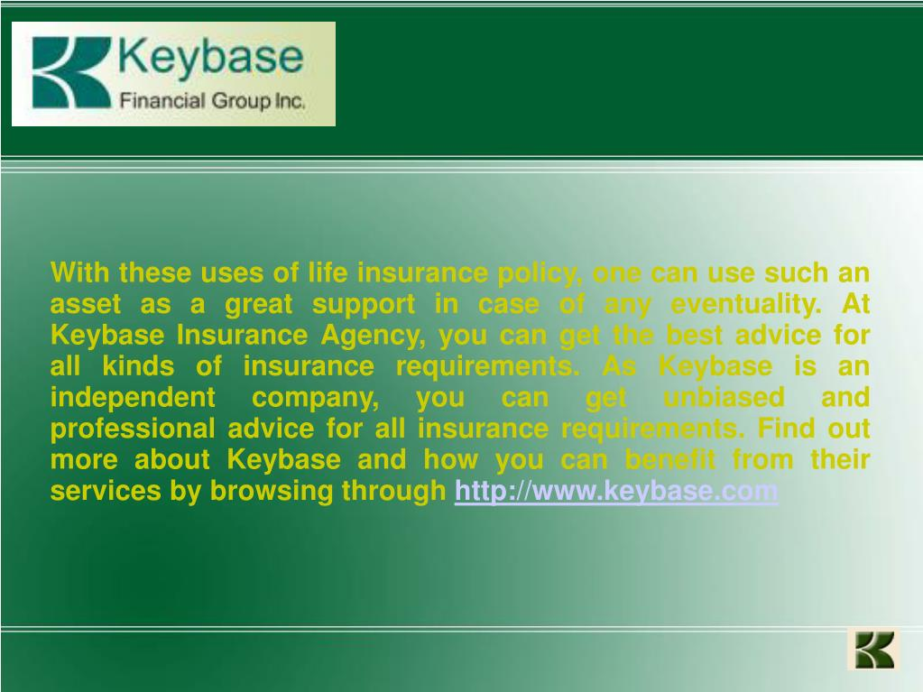 With these uses of life insurance policy, one can use such an asset as a great support in case of any eventuality. At Keybase Insurance Agency, you can get the best advice for all kinds of insurance requirements. As Keybase is an independent company, you can get unbiased and professional advice for all insurance requirements. Find out more about Keybase and how you can benefit from their services by browsing through