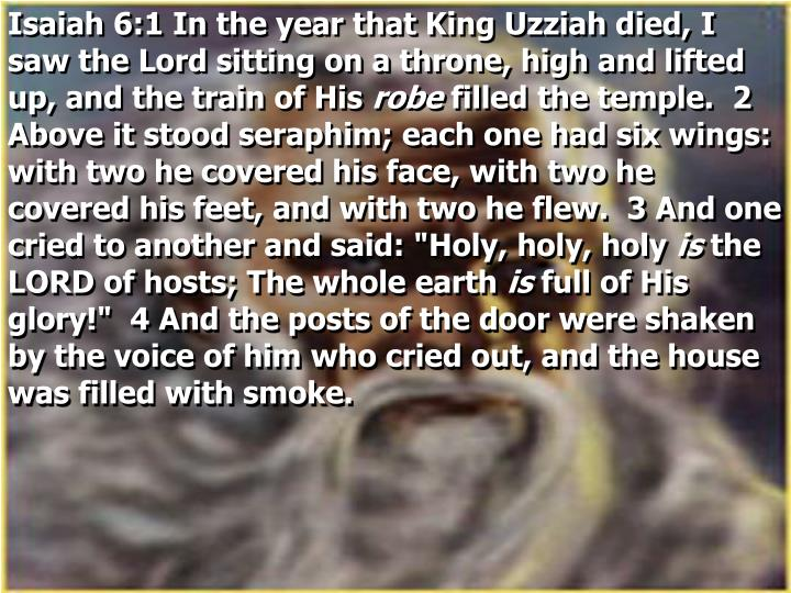 Isaiah 6:1 In the year that King Uzziah died, I saw the Lord sitting on a throne, high and lifted up, and the train of His
