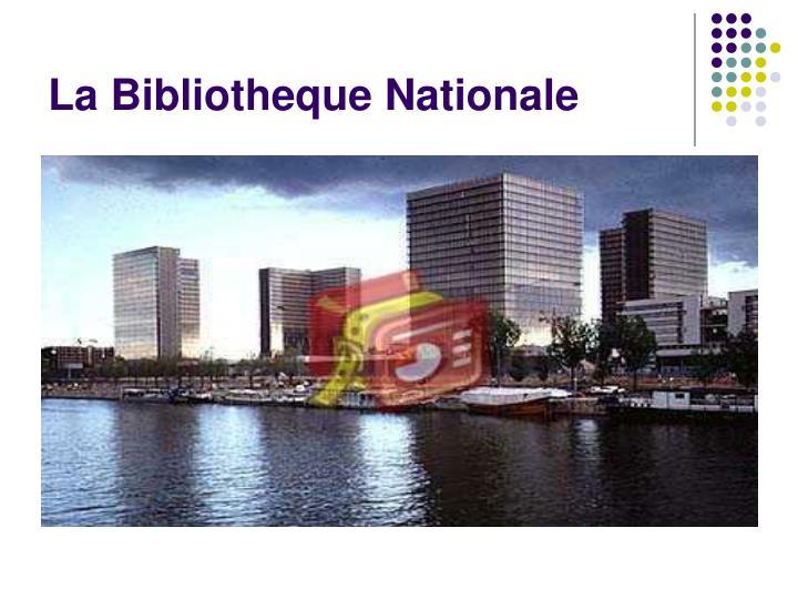 La Bibliotheque Nationale