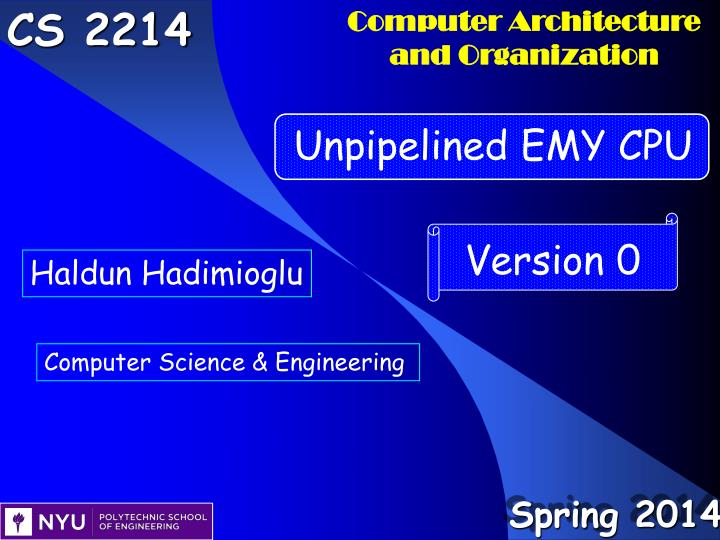 Outline introduction version 0 emy cpu unpipelined emy cpu it executes only integer instructions how a memory hierarch