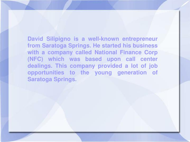 David Silipigno is a well-known entrepreneur from Saratoga Springs. He started his business with a c...