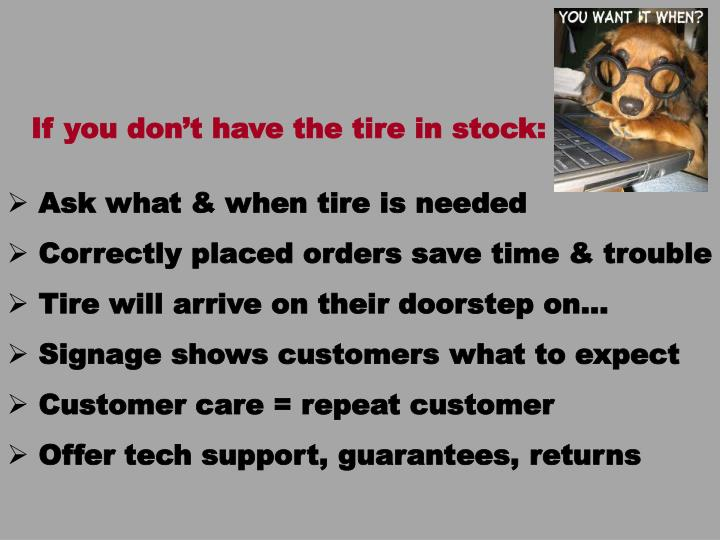 If you don't have the tire in stock: