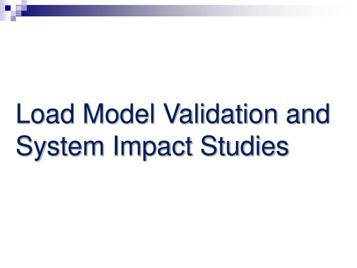 Load Model Validation and System Impact Studies