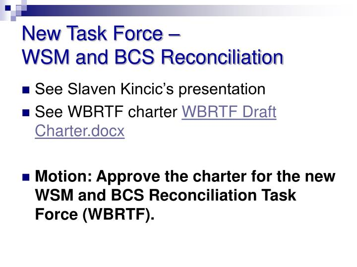 New task force wsm and bcs reconciliation