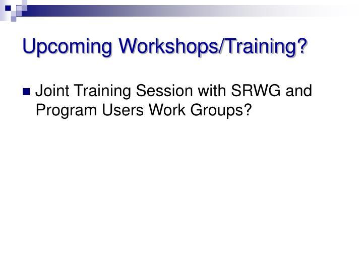 Upcoming Workshops/Training?