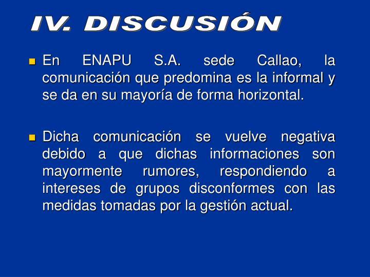 En ENAPU S.A. sede Callao, la comunicacin que predomina es la informal y se da en su mayora de forma horizontal.