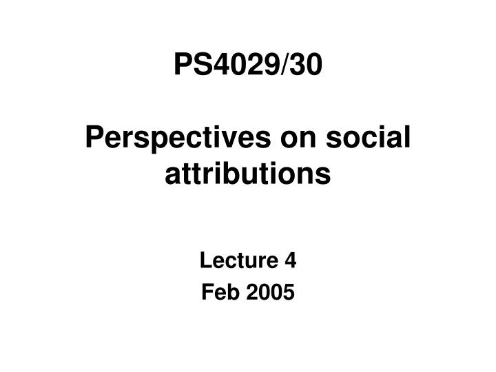ps4029 30 perspectives on social attributions