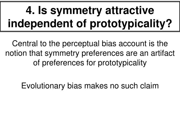 4. Is symmetry attractive independent of prototypicality?