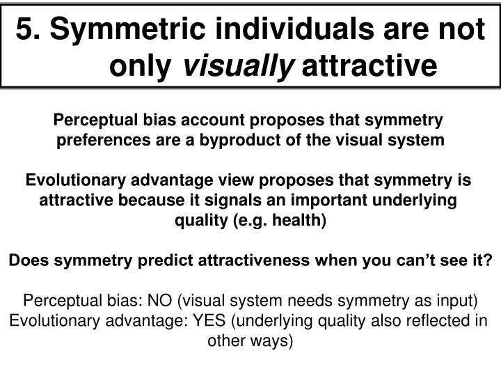 5. Symmetric individuals are not only