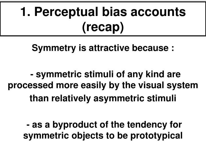 1. Perceptual bias accounts (recap)