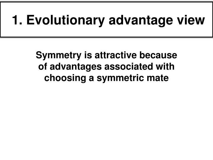 1. Evolutionary advantage view