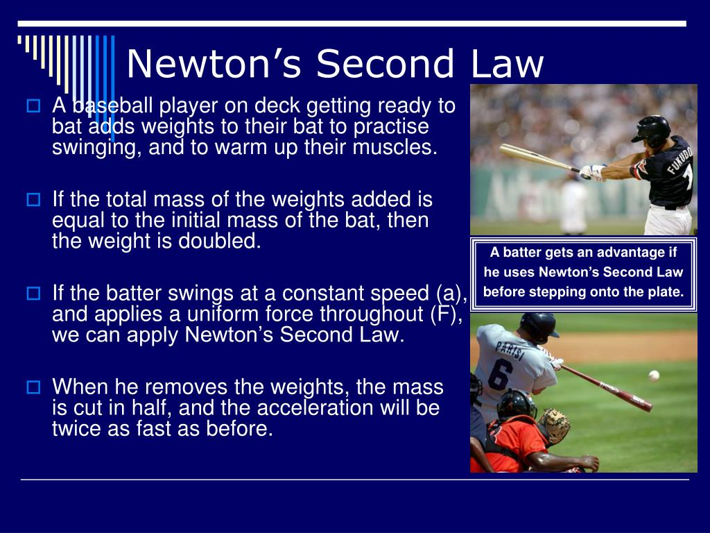 A batter gets an advantage if he uses Newton's Second Law before stepping onto the plate.