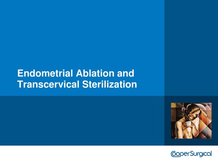 Endometrial Ablation and Transcervical Sterilization