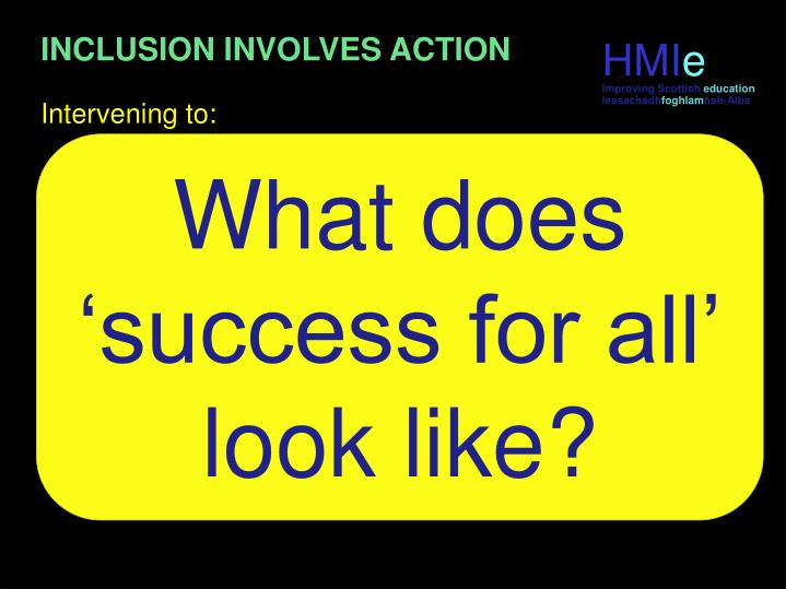 INCLUSION INVOLVES ACTION