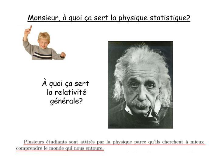 Monsieur, à quoi ça sert la physique statistique?
