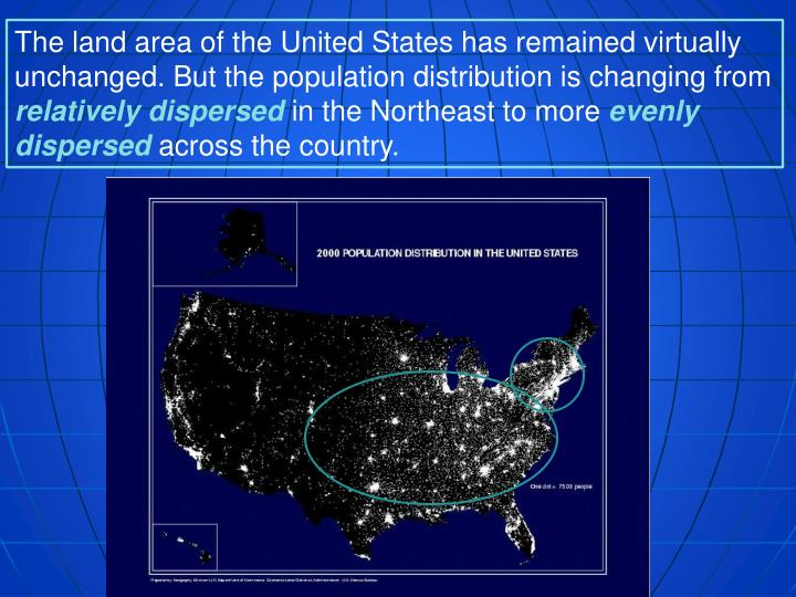 The land area of the United States has remained virtually unchanged. But the population distribution is changing from