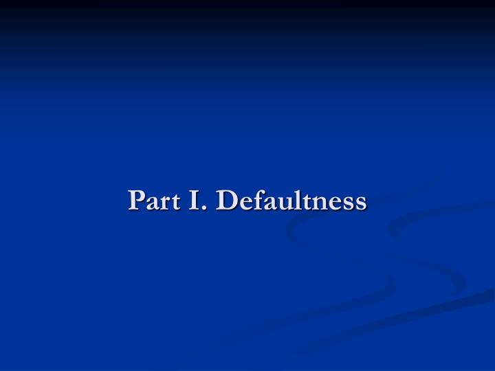 Part I. Defaultness