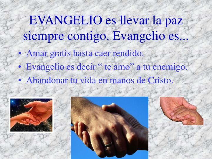 EVANGELIO es llevar la paz siempre contigo. Evangelio es...
