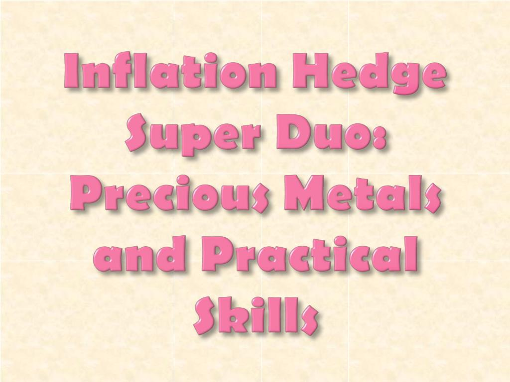 Inflation Hedge Super Duo: Precious Metals and Practical Skills