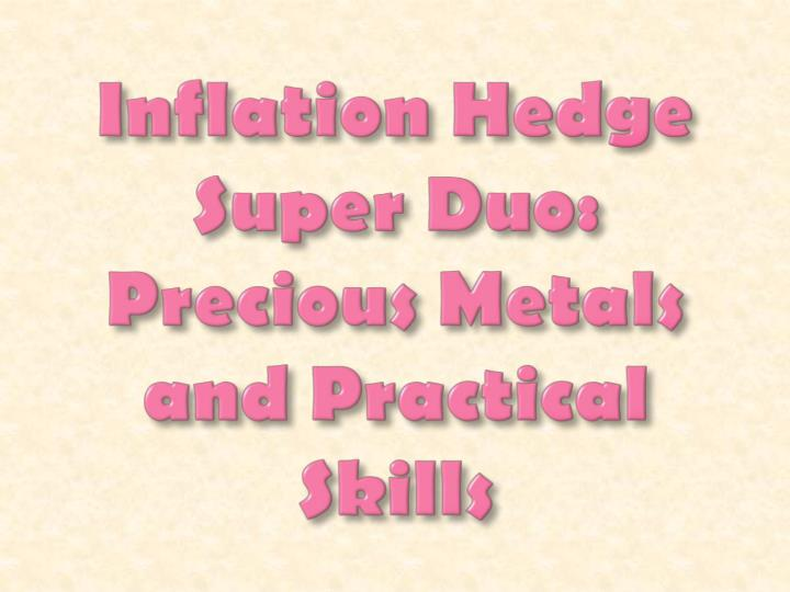 Inflation hedge super duo precious metals and practical skills