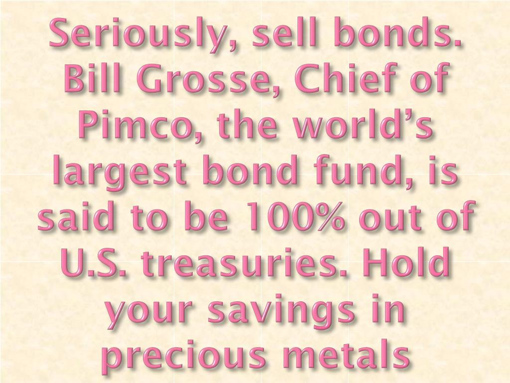 Seriously, sell bonds. Bill Grosse, Chief of