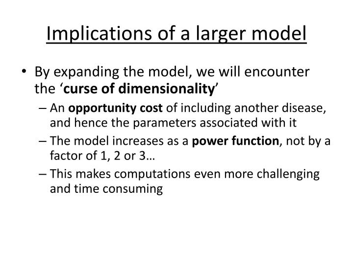 Implications of a larger model