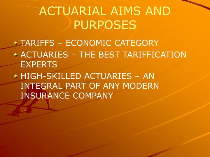 ACTUARIAL AIMS AND PURPOSES