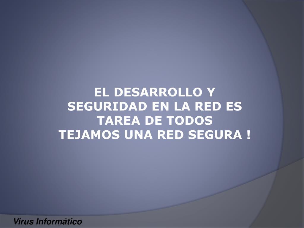 EL DESARROLLO Y SEGURIDAD EN LA RED ES TAREA DE TODOS