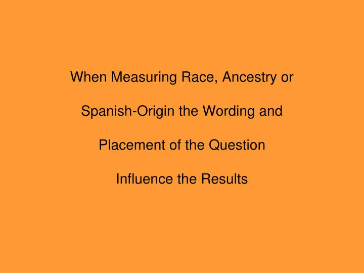 When Measuring Race, Ancestry or