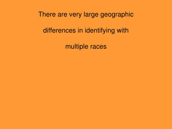 There are very large geographic