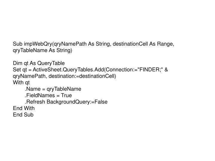 Sub impWebQry(qryNamePath As String, destinationCell As Range, qryTableName As String)