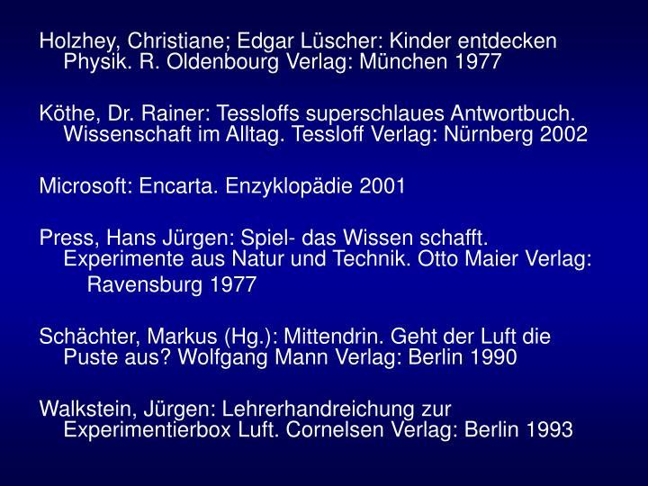 Holzhey, Christiane; Edgar Lüscher: Kinder entdecken Physik. R. Oldenbourg Verlag: München 1977