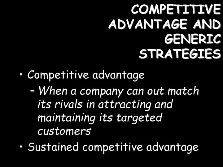 COMPETITIVE ADVANTAGE AND GENERIC STRATEGIES