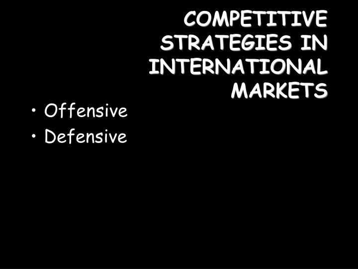 COMPETITIVE STRATEGIES IN INTERNATIONAL MARKETS