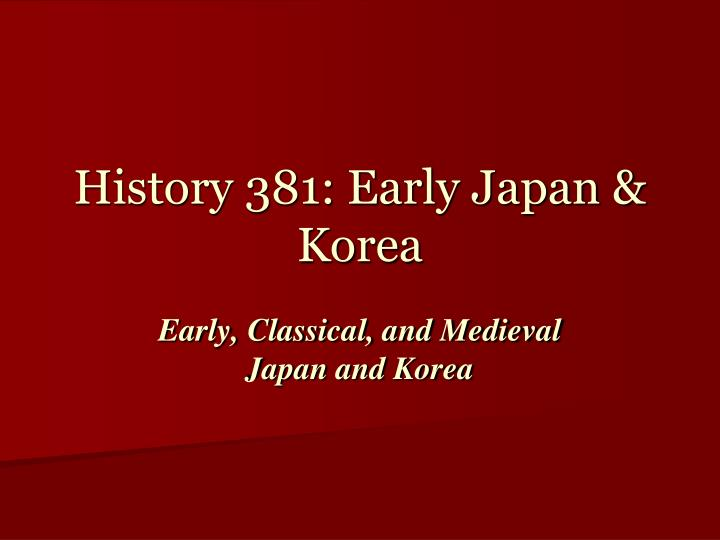 History 381 early japan korea