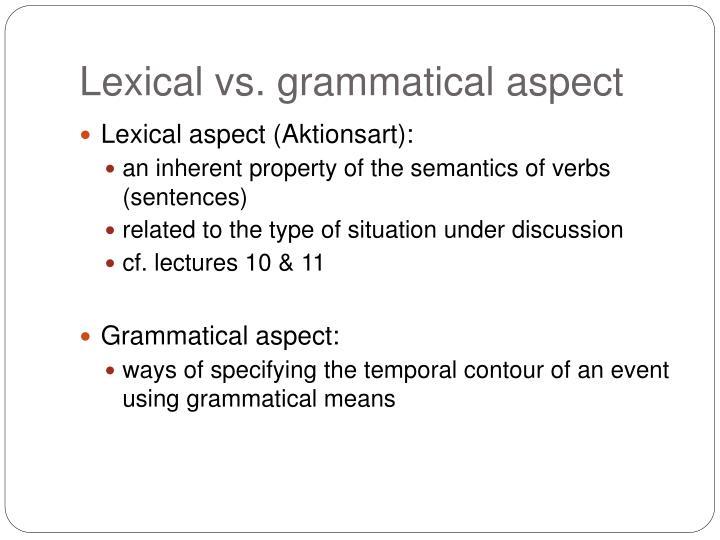 Lexical vs. grammatical aspect