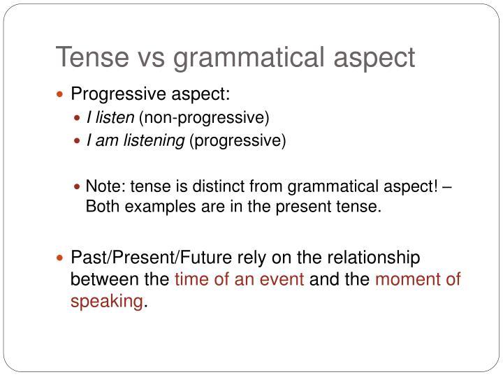 Tense vs grammatical aspect