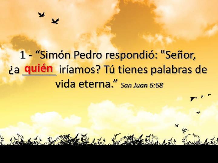 """1 - """"Simón Pedro respondió: """"Señor,"""