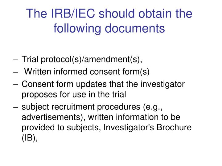 The IRB/IEC should obtain the following documents