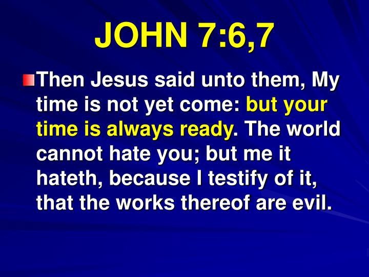 JOHN 7:6,7