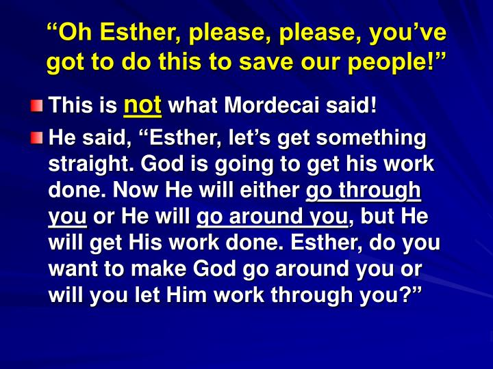"""Oh Esther, please, please, you've got to do this to save our people!"""