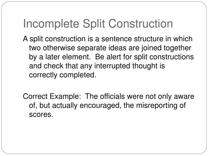 Incomplete Split Construction