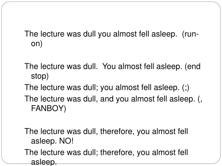 The lecture was dull you almost fell asleep.  (run-on)