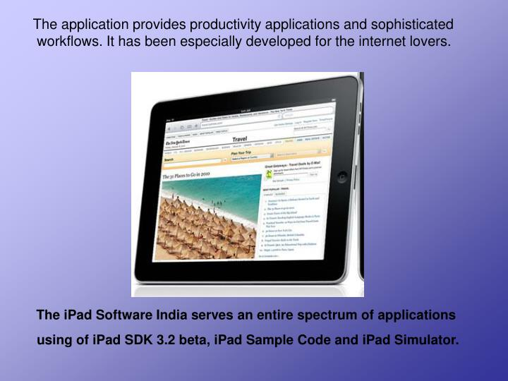 The application provides productivity applications and sophisticated workflows. It has been espe...