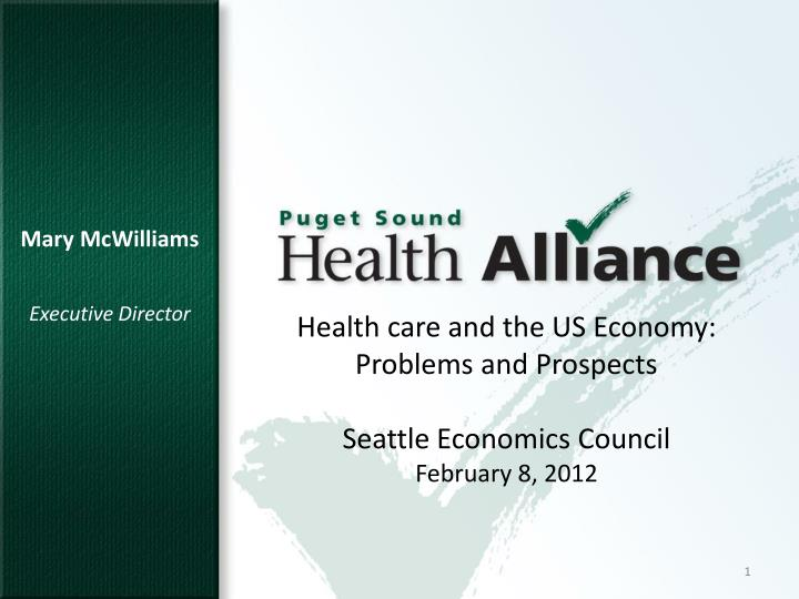 Health care and the us economy problems and prospects seattle economics council february 8 2012