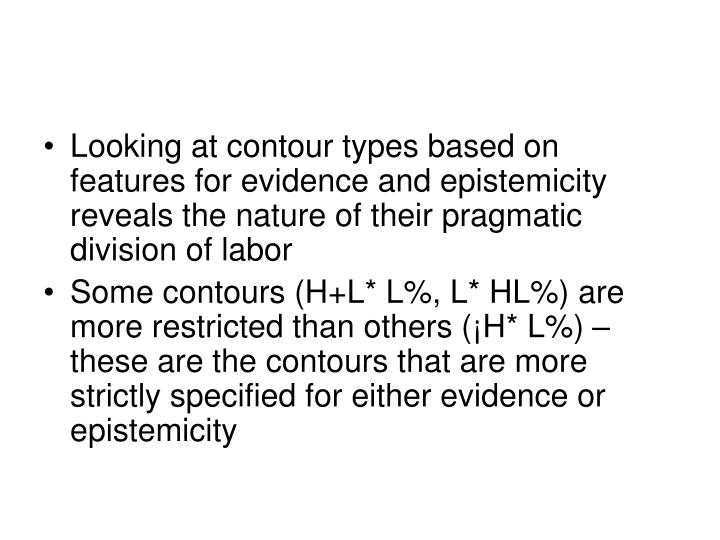 Looking at contour types based on features for evidence and epistemicity reveals the nature of their pragmatic division of labor