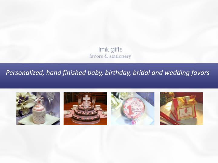Personalized, hand finished baby, birthday, bridal and wedding favors