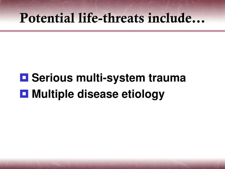 Potential life-threats include…