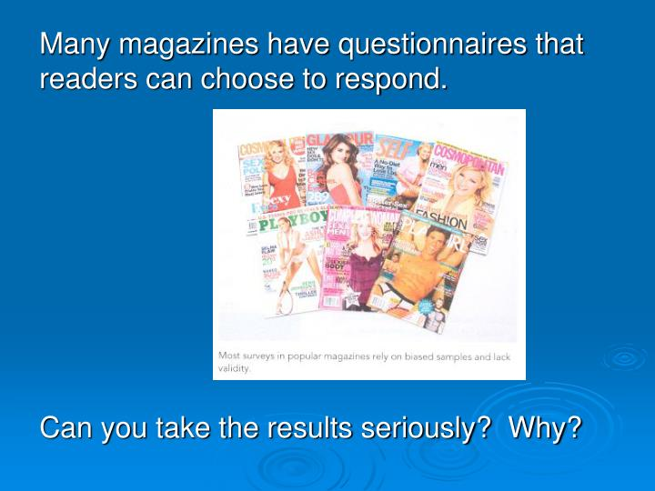 Many magazines have questionnaires that readers can choose to respond.