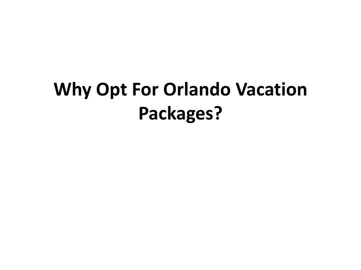 Why opt for orlando vacation packages